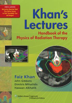 Khan's Lectures: Handbook of the Physics of Radiation Therapy 9781605476810