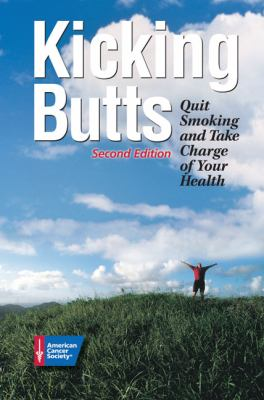 Kicking Butts: Quit Smoking and Take Charge of Your Health 9781604430066