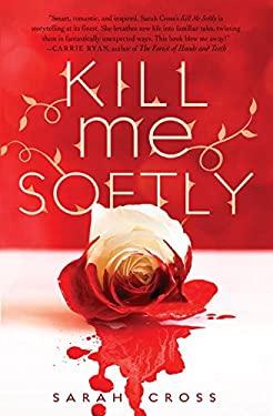 Kill Me Softly 9781606843239