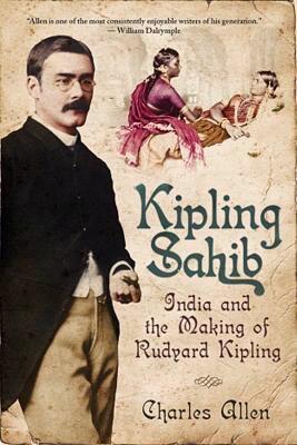 Kipling Sahib: India and the Making of Rudyard Kipling 9781605980317