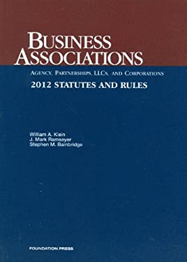 Klein, Ramseyer and Bainbridge's Business Associations-Agency, Partnerships, Llcs and Corporations, Statutes and Rules, 2012 9781609301484