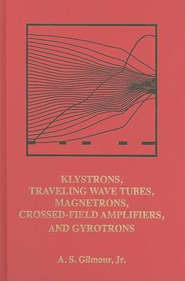 Klystrons, Traveling Wave Tubes, Magnetrons, Cross-Field Ampliers, and Gyrotrons 9781608071845