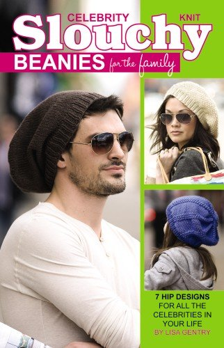 Knit Celebrity Slouchy Beanies for the Family: 7 Hip Designs for All the Celebrities in Your Life 9781609000936