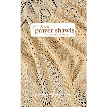 Knit Prayer Shawls: 15 Wraps to Share 9781609000011