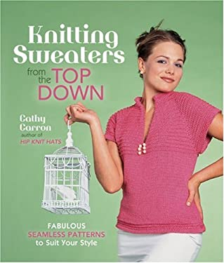 Knitting Sweaters from the Top Down: Fabulous Seamless Patterns to Suit Your Style 9781600595547