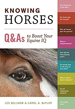 Knowing Horses: Q&as to Boost Your Equine IQ 9781603427982