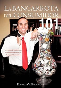 La Bancarrota del Consumidor 101 9781609578435