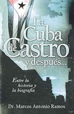 La Cuba de Castro y Despues...: Entre La Historia y La Biografia 9781602550056