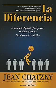 La Diferencia: Como Usted Puede Prosperar, Inclusive en los Tiempos Dificiles = The Difference 9781607380184