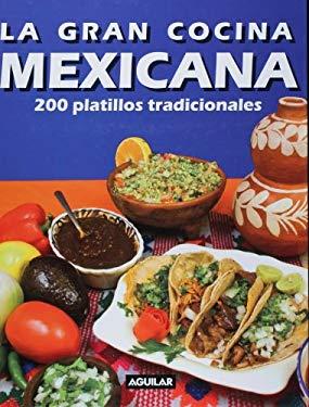 La Gran Cocina Mexicana: 200 Platillos Tradicionales = Traditional Mexican Cooking 9781603962513