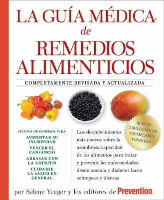 La  Guia Medica de Remedios Alimenticios: Los Descubrimientos Mas Nuevos Sobre la Asombrosa Capacidad de los Alimentos Para Tratar y Prevenir las Enfe 9781605299525