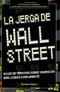 La Jerga de Wall Street: Miles de Terminos Sobre Inversion Explicados Simplemente 9781601380395