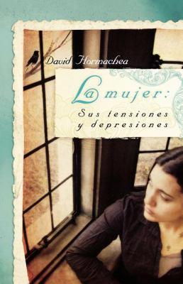 La Mujer: Sus Tensiones y Depresiones 9781602551619
