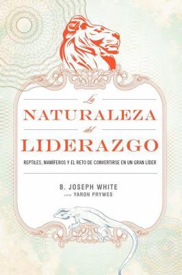 La Naturaleza del Liderazgo = The Nature of Leadership 9781602552906