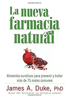 La Nueva Farmacia Natural: Alimentos Curativos Para Prevenir y Tratar Mas de 75 Males Comunes 9781605295299