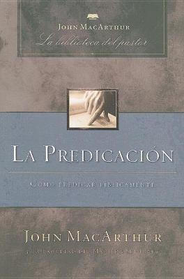 La Predicacion: Como Predicar Biblicamente = Rediscovering Expository Preaching 9781602553019