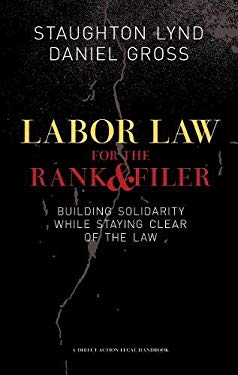 Labor Law for the Rank & Filer: Building Solidarity While Staying Clear of the Law 9781604860337