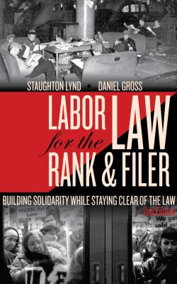 Labor Law for the Rank & Filer: Building Solidarity While Staying Clear of the Law 9781604864199