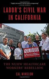 Labor's Civil War in California: The NUHW Healthcare Workers' Rebellion