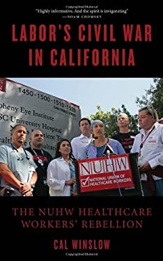 Labor's Civil War in California: The NUHW Healthcare Workers' Rebellion 9781604863277