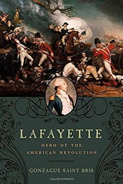 Lafayette: Hero of the American Revolution 9781605981819