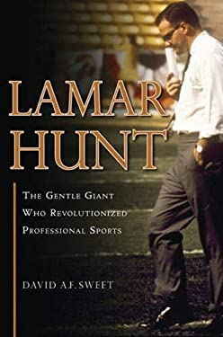 Lamar Hunt: The Gentle Giant Who Revolutionized Professional Sports 9781600783746