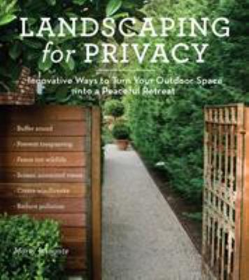 Landscaping for Privacy: Innovative Ways to Turn Your Outdoor Space Into a Peaceful Retreat 9781604691238
