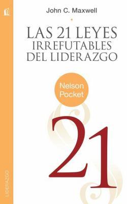 Las 21 Leyes Irrefutables del Liderazgo = The 21 Irrefutable Laws of Leadership 9781602555990