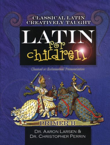 "Latin for Children, Primer B: ""Classical Latin Creatively Taught"""