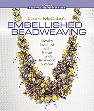 Laura McCabe's Embellished Beadweaving: Jewelry Lavished with Fringe, Fronds, Lacework & More 9781600595141