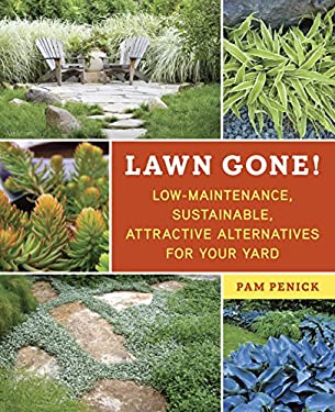 Lawn Gone!: Low-Maintenance, Sustainable, Attractive Alternatives for Your Yard 9781607743149