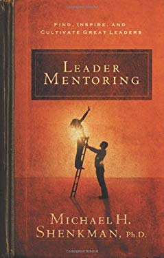 Leader Mentoring: Find, Inspire, and Cultivate Great Leaders 9781601630124