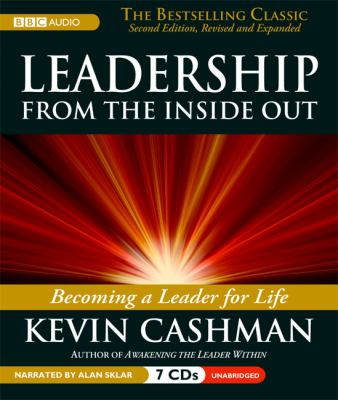 Leaderhip from the Inside Out: Becoming a Leader for Life 9781602835351