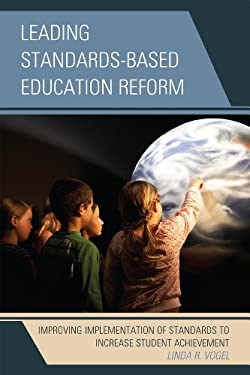 Leading Standards-Based Education Reform: Improving Implementation of Standards to Increase Student Achievement 9781607099819