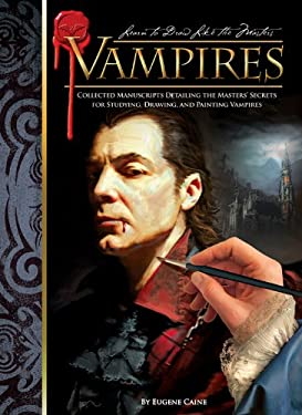 Vampires: Collected Manuscripts Detailing the Masters' Secrets for Studyiny, Drawing, and Painting Vampires 9781600581687
