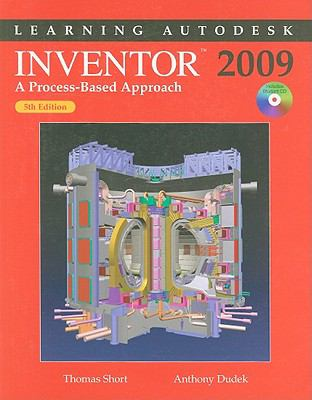 Learning Autodesk Inventor 2009: A Process-Based Approach [With CDROM] 9781605250045