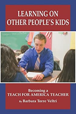 Learning on Other People's Kids: Becoming a Teach for America Teacher (PB) 9781607524427