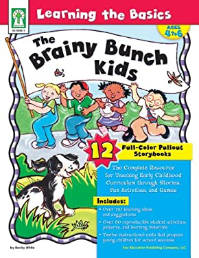 Learning the Basics-The Brainy Bunch Kids, Ages 4 - 6: The Complete Resource for Teaching Early Childhood Curriculum Through Stories, Fun Activities, 9781602680180