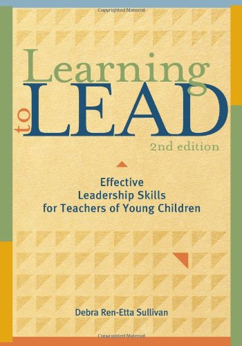 Learning to Lead: Effective Leadership Skills for Teachers of Young Children, Second Edition 9781605540184
