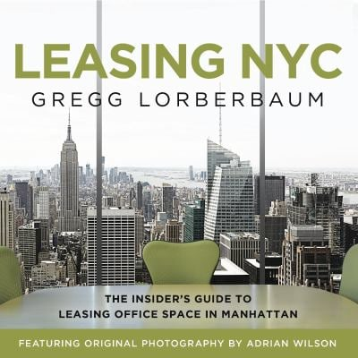 Leasing NYC: The Insider's Guide to Leasing Office Space in Manhattan 9781608324064