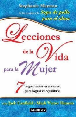 Lecciones de La Vida Para La Mujer/Life Lessons for Women: 7 Ingredientes Clave Para Lograr El Equilibrio 9781603960045