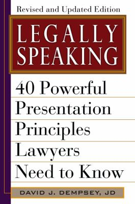 Legally Speaking: 40 Powerful Presentation Principles Lawyers Need to Know 9781607141082