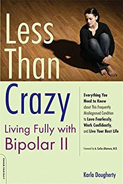 Less Than Crazy: Living Fully with Bipolar II 9781600940477