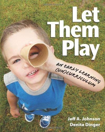 Let Them Play: An Early Learning (Un)Curriculum 9781605540535