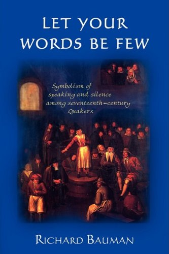 Let Your Words Be Few: Symbolism of Speaking and Silence Among Seventeenth-Century Quakers 9781604941852