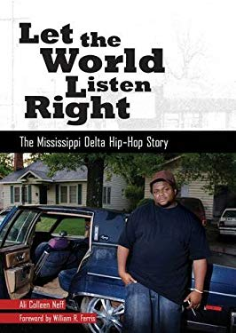 Let the World Listen Right: The Mississippi Delta Hip-Hop Story 9781604732290