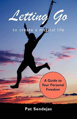 Letting Go to Create a Magical Life 9781601457196