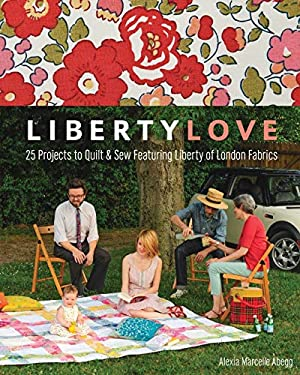 Liberty Love: 25 Projects to Quilt & Sew Featuring Liberty of London Fabrics 9781607056263