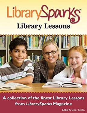 LibrarySparks Library Lessons: A Collection of the Finest Library Lessons from LibrarySparks Magazine