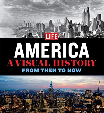 Life America: A Visual History--From Then to Now 9781603201230